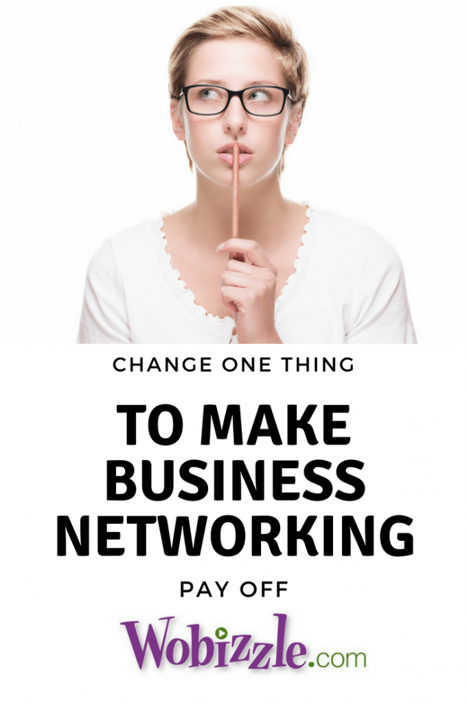 Change One Thing To Make Business Networking Pay Off