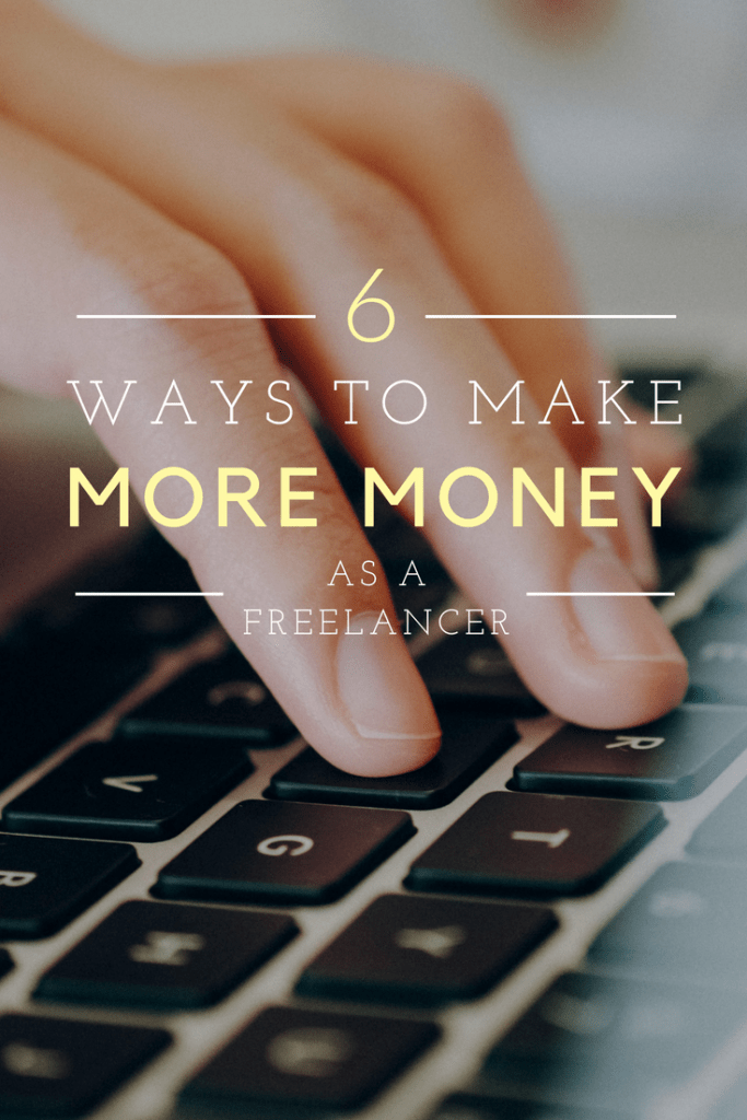 6 Ways To Make More Money As A Freelancer
