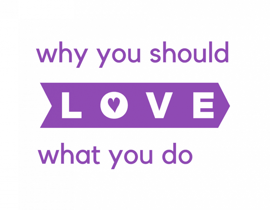 Why You Should Love What You Do