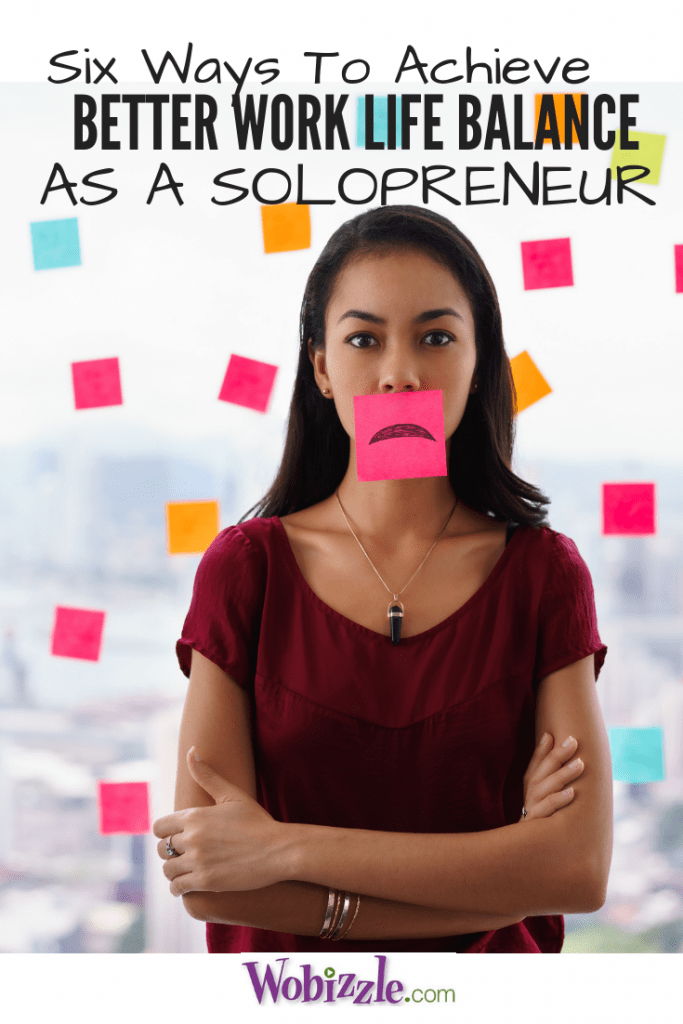 Six Ways To Achieve Better Work Life Balance As A Solopreneur