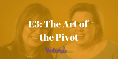 The Wobizzle Podcast: The Art of the Pivot