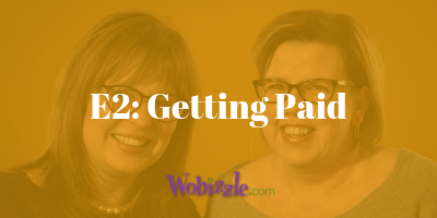 The Wobizzle Podcast: Getting Paid